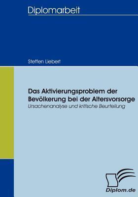 Das Aktivierungsproblem Der Bev Lkerung Bei Der Altersvorsorge  by  Steffen Liebert