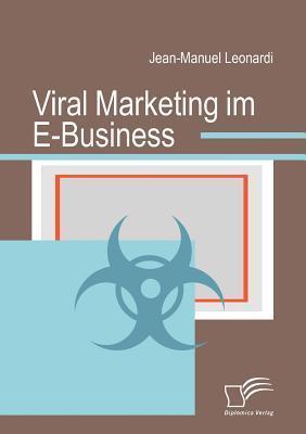 Viral Marketing Im E-Business  by  Jean-Manuel Leonardi