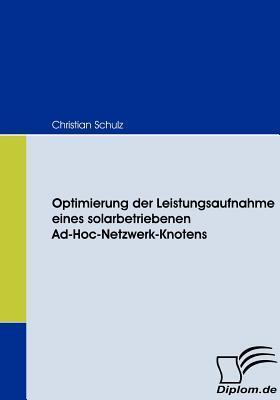 Optimierung Der Leistungsaufnahme Eines Solarbetriebenen Ad-Hoc-Netzwerk-Knotens Christian Schulz