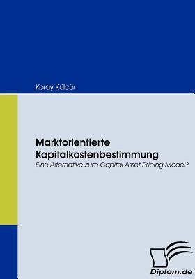 Marktorientierte Kapitalkostenbestimmung  by  Koray K. LC R.