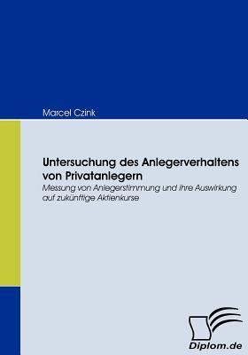 Untersuchung Des Anlegerverhaltens Von Privatanlegern  by  Marcel Czink