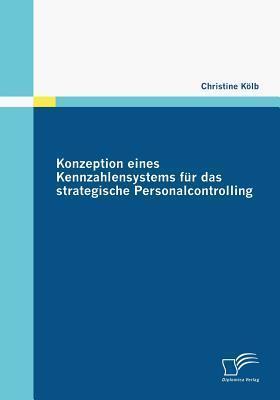 Konzeption Eines Kennzahlensystems F R Das Strategische Personalcontrolling Christine K. Lb