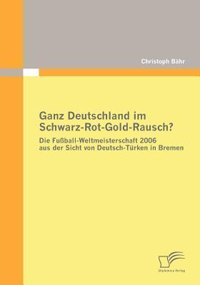 Ganz Deutschland Im Schwarz-Rot-Gold-Rausch?  by  Christoph Bähr