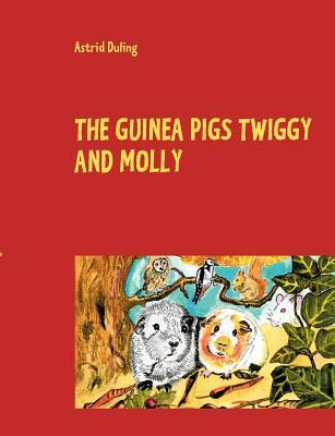 The Guinea Pigs Twiggy and Molly: Little runaways  by  Astrid Duling
