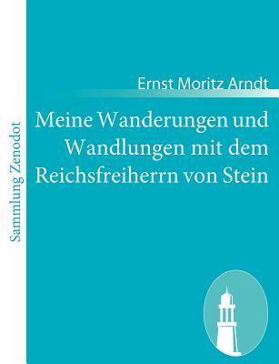 Meine Wanderungen Und Wandlungen Mit Dem Reichsfreiherrn Von Stein  by  Ernst Moritz Arndt