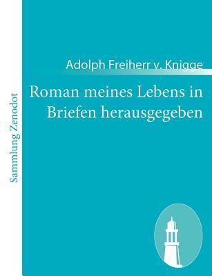 Roman Meines Lebens in Briefen Herausgegeben Adolph von Knigge