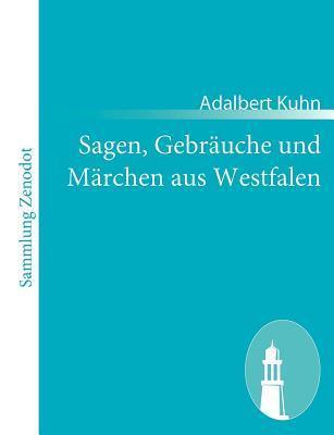 Sagen, Gebr Uche Und M Rchen Aus Westfalen  by  Adalbert Kuhn