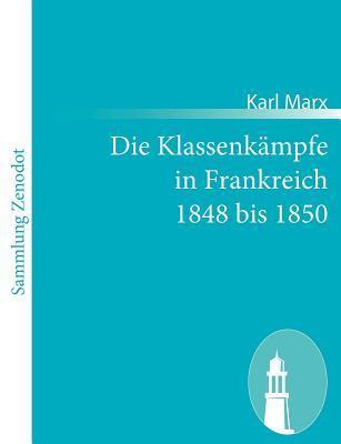 Die Klassenk Mpfe in Frankreich 1848 Bis 1850 Karl Marx