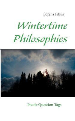 Wintertime Philosophies: Poetic Question Tags  by  Lorenz Filius
