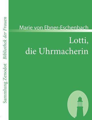 Lotti, Die Uhrmacherin Marie von Ebner-Eschenbach