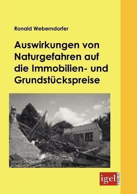 Auswirkungen Von Naturgefahren Auf Die Immobilien- Und Grundst Ckspreise  by  Ronald Weberndorfer