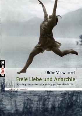 Freie Liebe Und Anarchie  by  Ulrike Voswinckel