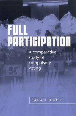 Full Participation: A Comparative Study of Compulsory Voting Sarah Birch