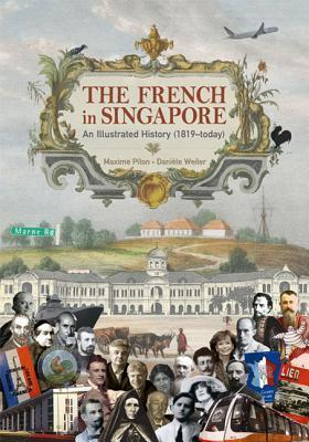 The French in Singapore: An Illustrated History (1819-Today)  by  Maxime Pilon