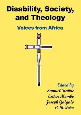 Disability, Society and Theology: Voices from Africa Samuel Kabue
