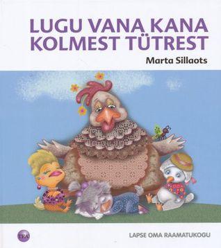 Lugu vana kana kolmest tütrest  by  Marta Sillaots