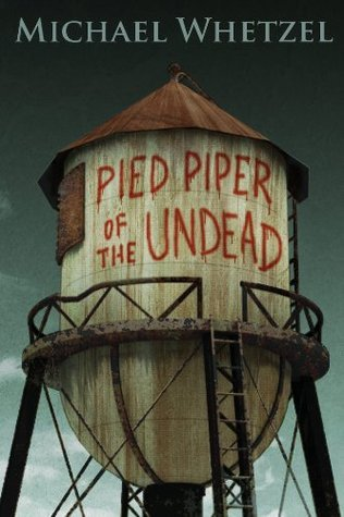 The Pied Piper of the Undead  by  Michael Whetzel