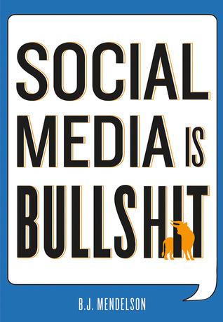 Social Media Is Bullshit  by  B.J. Mendelson