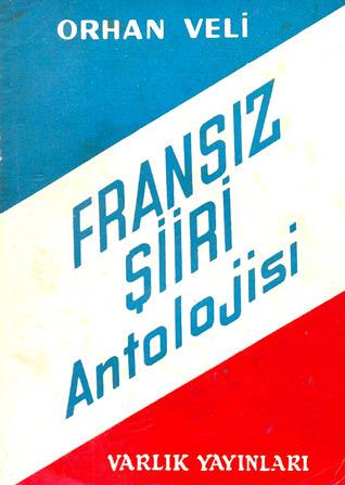 Fransız Şiirleri Antolojisi  by  Orhan Veli Kanık
