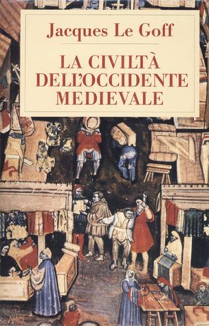 La civiltà dellOccidente medievale  by  Jacques Le Goff