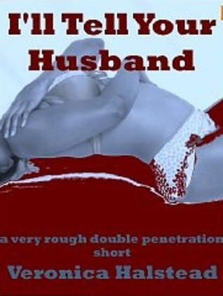 ILL TELL YOUR HUSBAND: A Blackmail Double Team Short Veronica Halstead