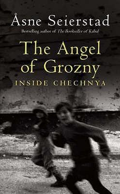 The Angel Of Grozny:  Inside Chechnya  by  Åsne Seierstad