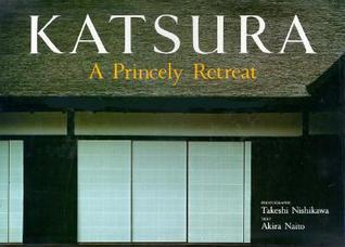 Katsura:  A Princely Retreat  by  Akira Naito