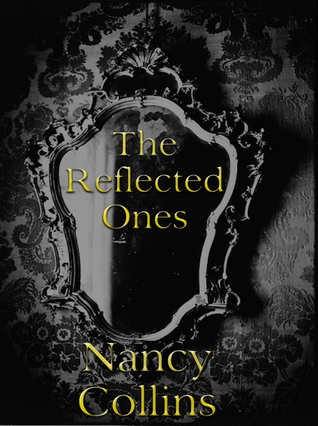 The Reflected Ones Nancy A. Collins