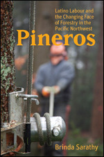 Pineros: Latino Labour and the Changing Face of Forestry in the Pacific Northwest  by  Brinda Sarathy