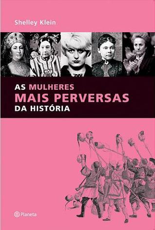 As Mulheres Mais Perversas da História  by  Shelley Klein