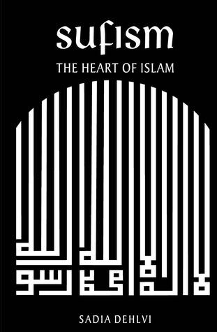 Sufism - The Heart Of Islam  by  Sadia Dehlvi