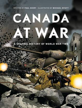 Canada at War: A Graphic History of World War Two  by  Paul Keery