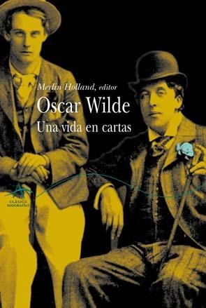 Oscar Wilde: Una vida en cartas Oscar Wilde