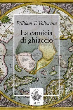 La camicia di ghiaccio  by  William T. Vollmann