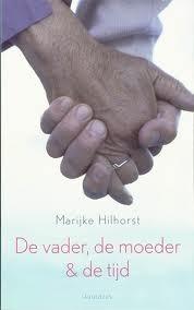 De vader, de moeder en de tijd: familiekroniek Marijke Hilhorst