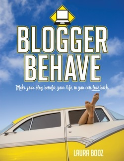 Blogger Behave: Make Your Blog Benefit Your Life, So You Can Love Both!  by  Laura Booz