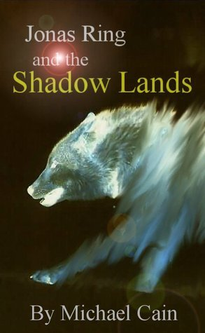 Jonas Ring and the Shadow Lands  by  Michael Cain