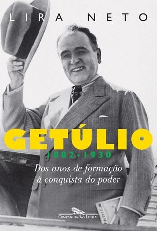 Getúlio: Dos Anos de Formação à Conquista do Poder (1882-1930)  by  Lira Neto