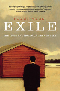 Exile, The Lives and Hopes of Werner Pelz Roger Averill