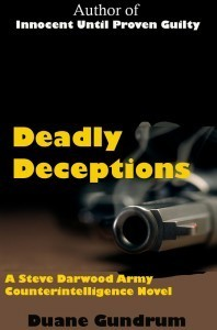Deadly Deceptions (a Steve Darwood Army Counterintelligence  Novel) Duane Gundrum
