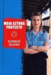 Moja sztuka protestu  by  Elfriede Jelinek
