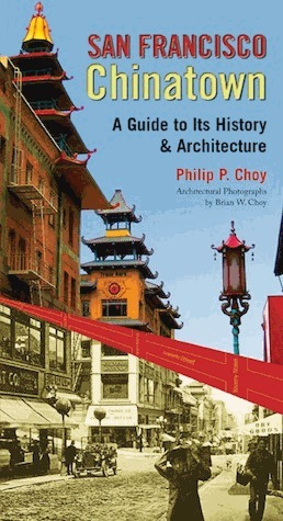 San Francisco Chinatown: A Guide to Its History and Architecture  by  Philip P. Choy