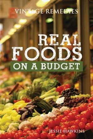 Real Foods On A Budget {Vintage Remedies}  by  Jessie Hawkins