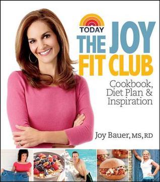Joy Fit Club: Cookbook, Diet Plan & Inspiration  by  Joy Bauer