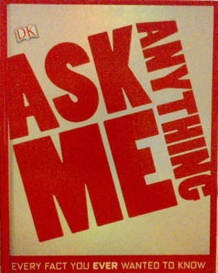 Ask Me Anything: Every Fact You Ever Wanted to Know  by  Kim Bryan