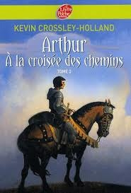 A la Croisée des Chemins (Arthur Trilogy, #2)  by  Kevin Crossley-Holland