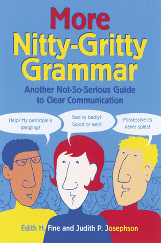 More Nitty-Gritty Grammar: Another Not-So-Serious Guide to Clear Communication  by  Edith Hope Fine