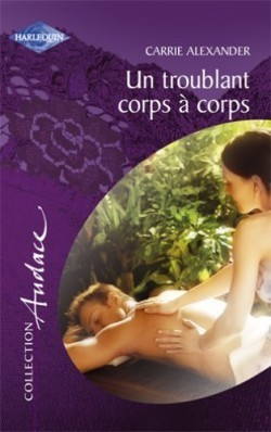 Un troublant corps à corps (harlequin Audace, #73)  by  Carrie Alexander