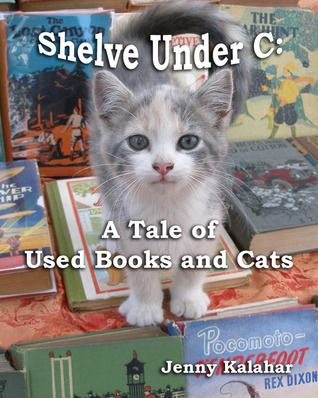 Shelve Under C: A Tale of Used Books and Cats (Turning Pages #1)  by  Jenny Kalahar