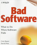 Bad Software: What To Do When Software Fails Cem Kaner